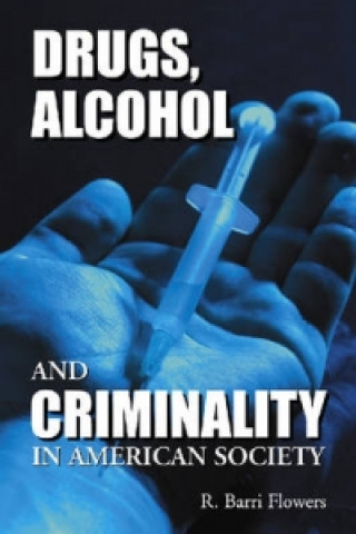 Drugs, Alcohol and Criminality in American Society