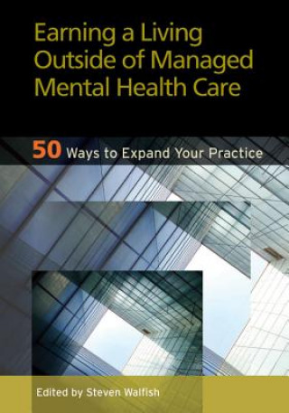 Earning a Living Outside of Managed Mental Health Care 50 Ways to Expand Your Practice
