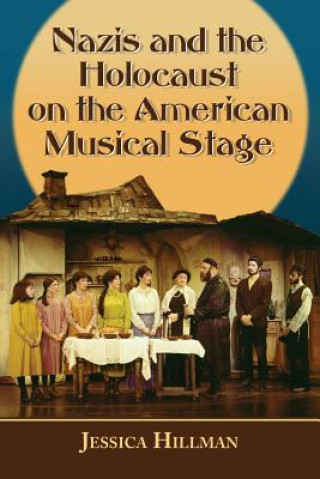 Nazis and the Holocaust on the American Musical Stage