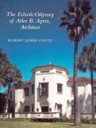 Eclectic Odyssey of Atlee B. Ayers, Architect