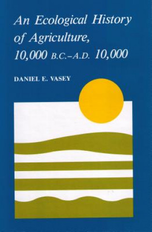Ecological History of Agriculture 10,000 BC to Ad 10,000