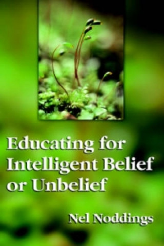Educating for Intelligent Belief and Unbelief