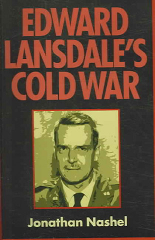 Edward Lansdale's Cold War