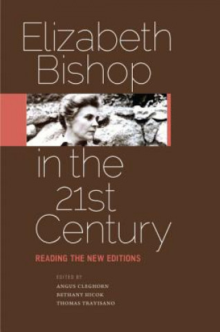 Elizabeth Bishop in the Twenty-First Century