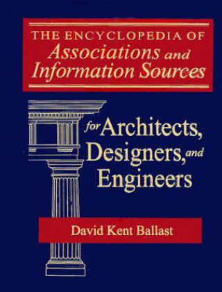 Encyclopedia of Associations and Information Sources for Architects, Designers and Engineers