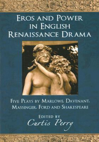 Eros and Power in English Renaissance Drama