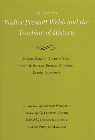 Essays on Walter Prescott Webb and the Teaching of History