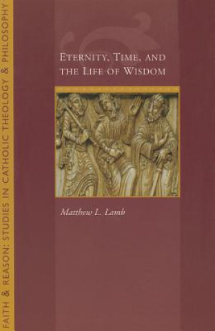 Eternity, Time, and the Life of Wisdom