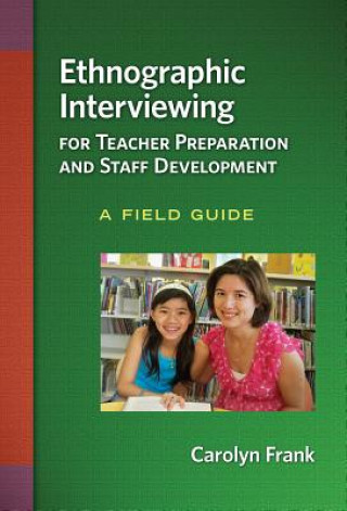 Ethnographic Interviewing for Teacher Preparation and Staff Development