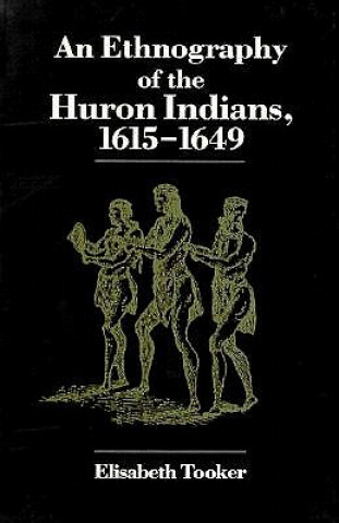 Ethnography of the Huron Indians, 1615-49