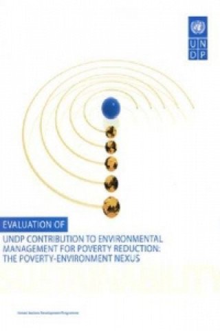 Evaluation of Undp Contribution to Environmental Management for Poverty Reduction: The Poverty-Environment Nexus