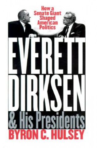 Everett Dirksen and His Presidents