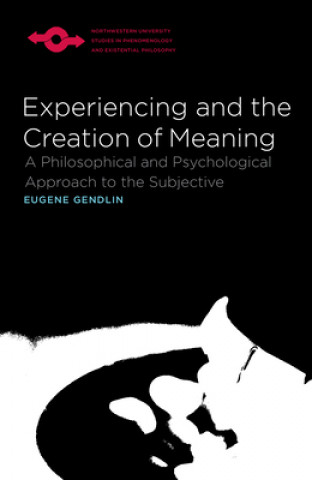 Experiencing and the Creation of Meaning