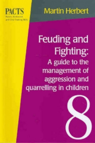 Feuding and Fighting: a Guide to the Management of Aggression and Quarrelling in Children