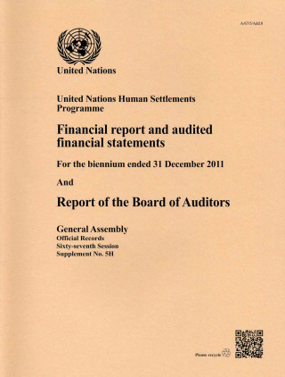 United Nations Human Settlements Programme Financial Report and Audited Financial Statements for the Biennium Ended 31 December 2011 and Report of the