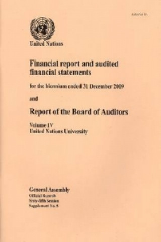 Financial Report and Audited Financial Statements for the Biennium Ended 31 December 2009 and Report of the Board of Auditors, Volume IV, United Natio