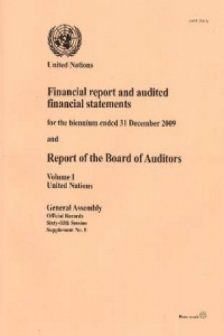 Financial Report and Audited Financial Statements for the Biennium Ended 31 December 2009 and Report of the Board of Auditors, Volume I, United Nation