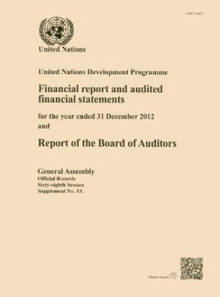 United Nations Development Programme Financial Report and Audited Financial Statements for the Biennium Ended 31 December 2012 and Report of the Board