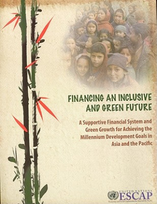 Supportive Financial Systems and Green Growth for Achieving the Millennium Development Goals in the Asia Pacific Region