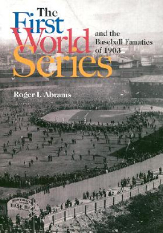 First World Series and the Baseball Fanatics of 1903
