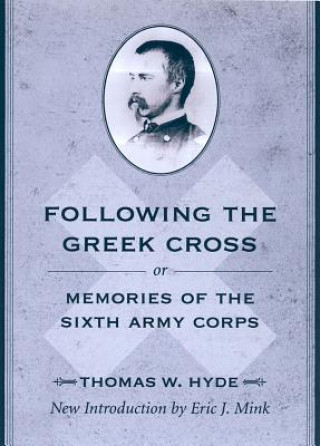 Following the Greek Cross; or, Memories of the Sixth Army Corps