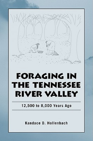 Foraging in the Tennessee River Valley, 12,500 to 8,000 Years Ago