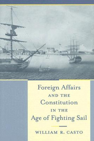 Foreign Affairs and the Constitution in the Age of Fighting Sail