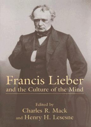 Francis Lieber and the Culture of the Mind