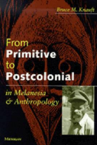 From Primitive to Postcolonial in Melanesia and Anthropology