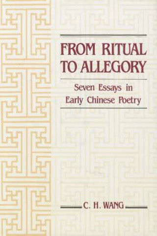 From Ritual to Allegory: Seven Essays in Early Chinese Poetry