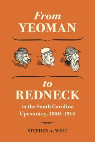 From Yeoman to Redneck in the South Carolina Upcountry, 1850-1915