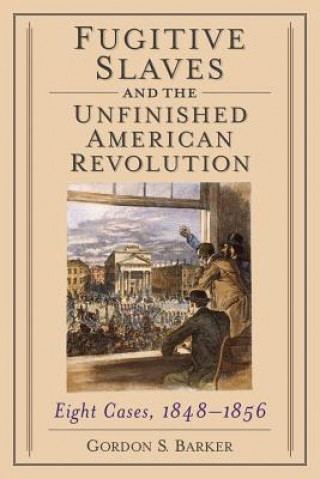 Fugitive Slaves and the Unfinished American Revolution