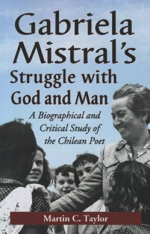 Gabriela Mistral's Struggle with God and Man