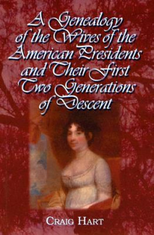Genealogy of the Wives of the American Presidents and Their First Two Generations of Descent