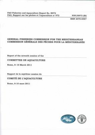 General Fisheries Commission for the Mediterranean (Gfcm): Report of the Seventh Session of the Committee on Aquaculture, Rome, 8-10 March 2011