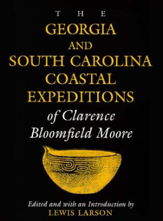 Georgia and South Carolina Expeditions of Clarence Bloomfield Moore