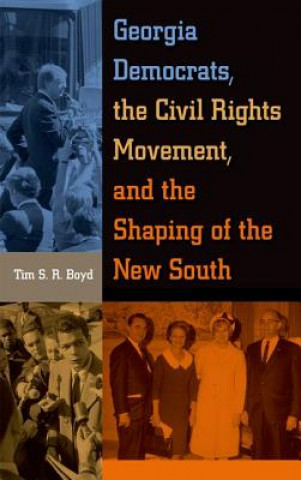 Georgia Democrats, the Civil Rights Movement, and the Shaping of the New South