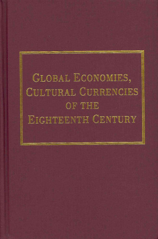 Global Economies, Cultural Currencies of the Eighteenth Century