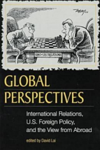 Global Perspectives: International Relations, Us Foreign Policy, and the View from Abroad