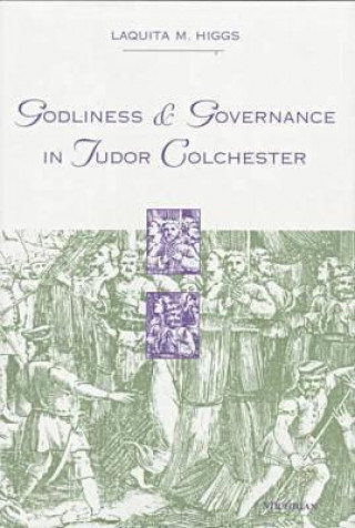 Godliness and Governance in Tudor Colchester