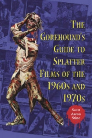 Gorehound's Guide to Splatter Films of the 1960's and 1970's