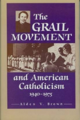 Grail Movement and American Catholicism, 1940-75
