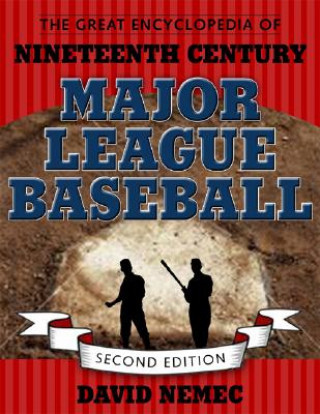 Great Encyclopedia of Nineteenth Century Major League Baseball