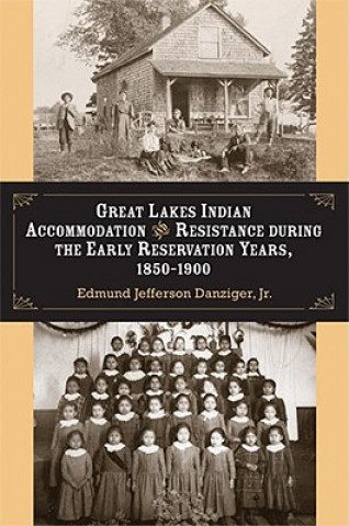 Great Lakes Indian Accommodation and Resistance During the Early Reservation Years, 1850-1900
