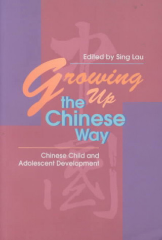 Growing up the Chinese Way: Chinese Child and Adolescent Development