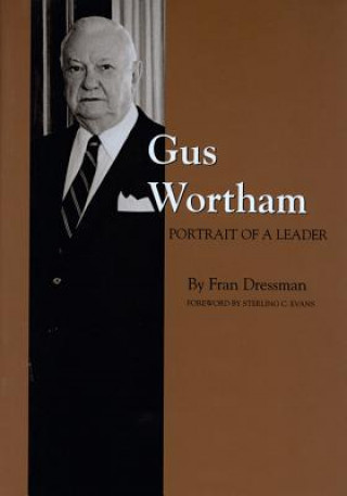 Gus Wortham: Portrait of a Leader