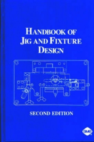 Handbook of Jig and Fixture Design