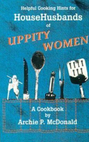 Helpful Cooking Hints for Househusbands of Uppity Women