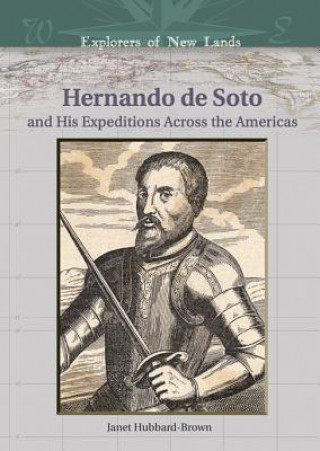 Hernando de Soto and His Expeditions Across the Americas