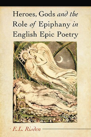Heroes, Gods and the Role of Epiphany in English Epic Poetry